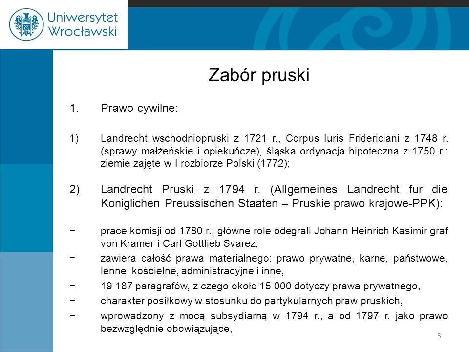 Zabór pruski 1.Prawo cywilne: 1)Landrecht wschodniopruski z 1721 r., Corpus Iuris Fridericiani z 1748 r. (sprawy małżeńskie i opiekuńcze), śląska ordy