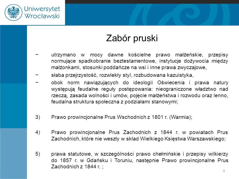 Zabór pruski −utrzymano w mocy dawne kościelne prawo małżeńskie, przepisy normujące spadkobranie beztestamentowe, instytucje dożywocia między małżonka