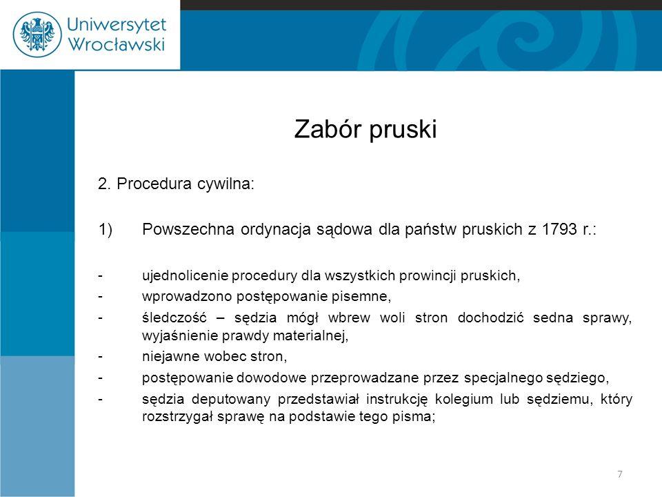 Zabór pruski 2. Procedura cywilna: 1)Powszechna ordynacja sądowa dla państw pruskich z 1793 r.: -ujednolicenie procedury dla wszystkich prowincji prus