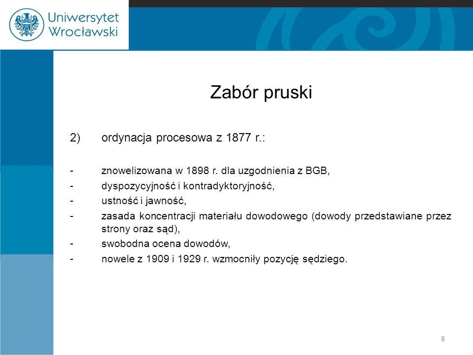 Zabór pruski 2) ordynacja procesowa z 1877 r.: -znowelizowana w 1898 r. dla uzgodnienia z BGB, -dyspozycyjność i kontradyktoryjność, -ustność i jawnoś