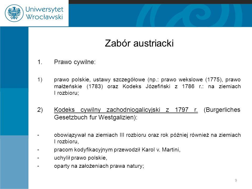 Zabór austriacki 1.Prawo cywilne: 1)prawo polskie, ustawy szczegółowe (np.: prawo wekslowe (1775), prawo małżeńskie (1783) oraz Kodeks Józefiński z 17