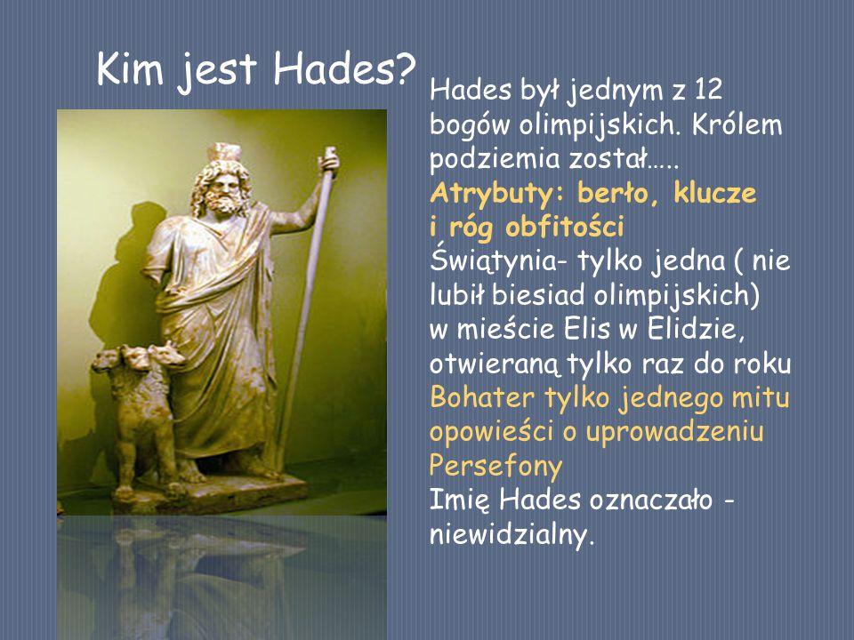 Hades był jednym z 12 bogów olimpijskich. Królem podziemia został….. Atrybuty: berło, klucze i róg obfitości Świątynia- tylko jedna ( nie lubił biesia