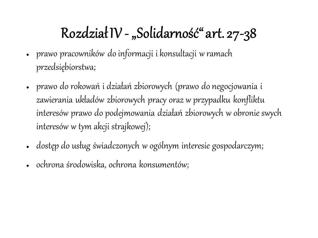 """Rozdział IV - """"Solidarność"""" art. 27-38 ● prawo pracowników do informacji i konsultacji w ramach przedsiębiorstwa; ● prawo do rokowań i działań zbiorow"""