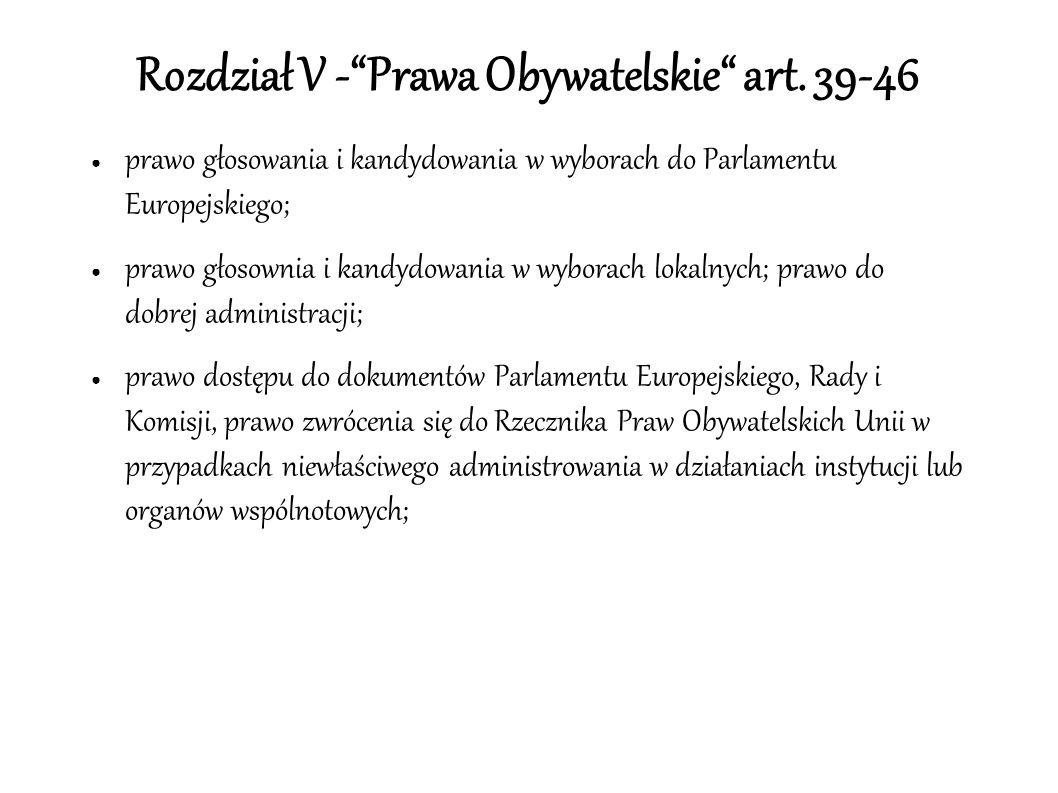 """Rozdział V -""""Prawa Obywatelskie"""" art. 39-46 ● prawo głosowania i kandydowania w wyborach do Parlamentu Europejskiego; ● prawo głosownia i kandydowania"""