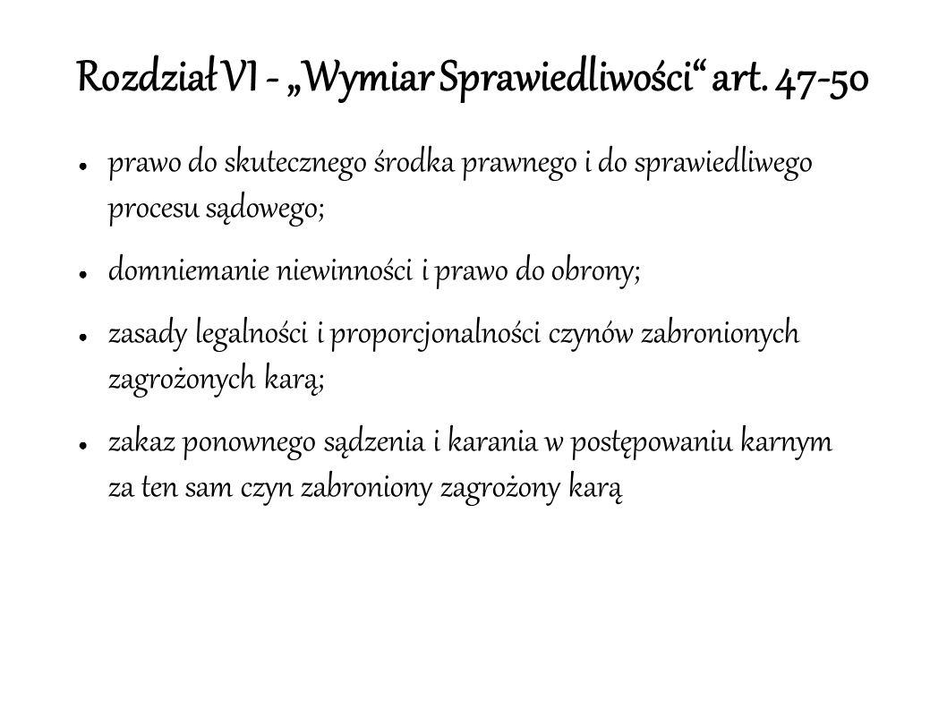 """Rozdział VI - """"Wymiar Sprawiedliwości"""" art. 47-50 ● prawo do skutecznego środka prawnego i do sprawiedliwego procesu sądowego; ● domniemanie niewinnoś"""