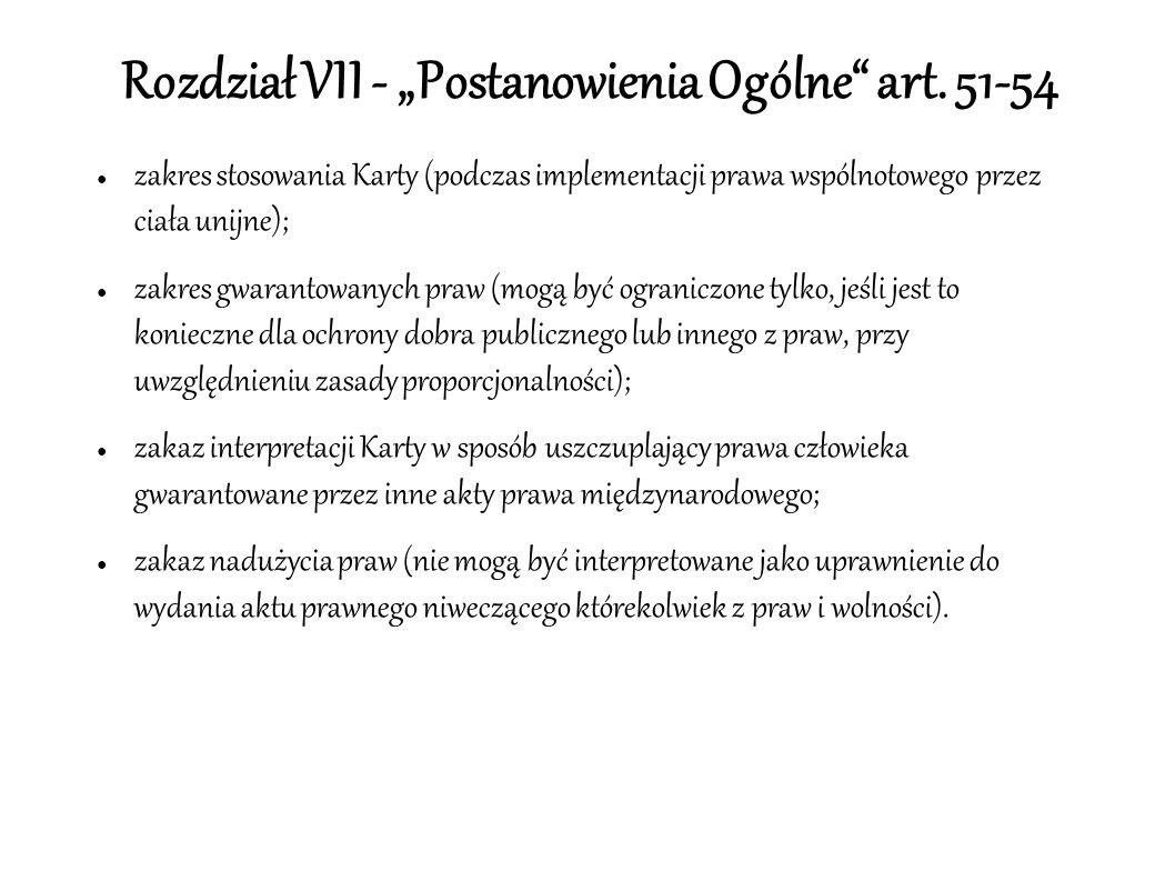 """Rozdział VII - """"Postanowienia Ogólne"""" art. 51-54 ● zakres stosowania Karty (podczas implementacji prawa wspólnotowego przez ciała unijne); ● zakres gw"""