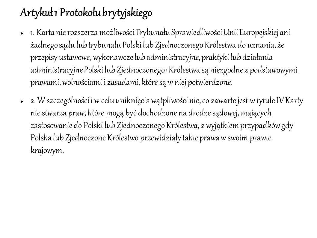 Artykuł 1 Protokołu brytyjskiego ● 1. Karta nie rozszerza możliwości Trybunału Sprawiedliwości Unii Europejskiej ani żadnego sądu lub trybunału Polski