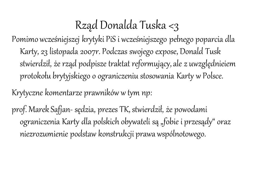 Rząd Donalda Tuska <3 Pomimo wcześniejszej krytyki PiS i wcześniejszego pełnego poparcia dla Karty, 23 listopada 2007r. Podczas swojego expose, Donald