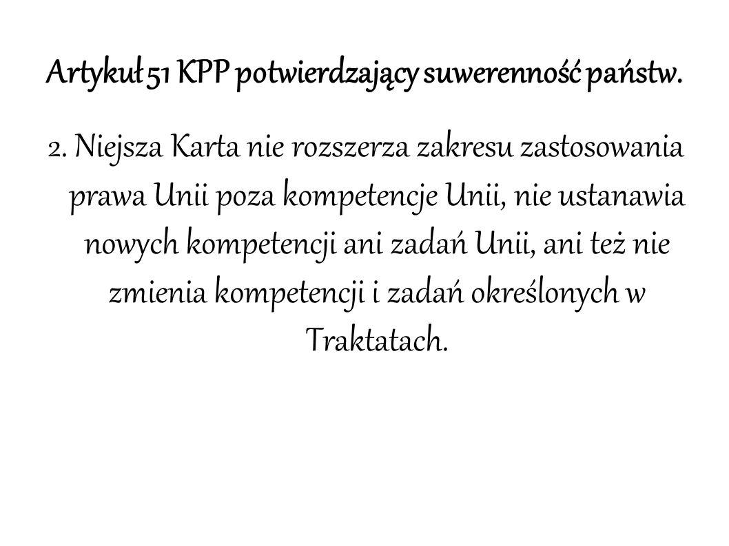 Artykuł 51 KPP potwierdzający suwerenność państw. 2. Niejsza Karta nie rozszerza zakresu zastosowania prawa Unii poza kompetencje Unii, nie ustanawia