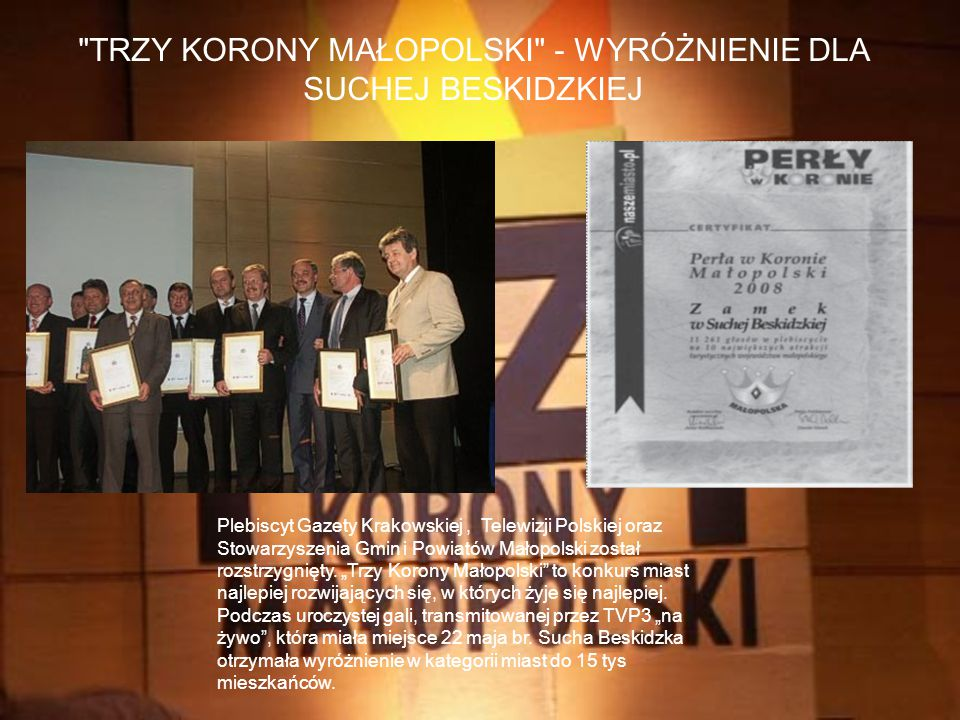 Sucha Beskidzka LIDEREM INWESTYCJI W MAŁOPOLSCE Działania inwestycyjne Suchej Beskidzkiej zdobyły ogromne uznanie w wśród kapituły Plebiscytu, która p