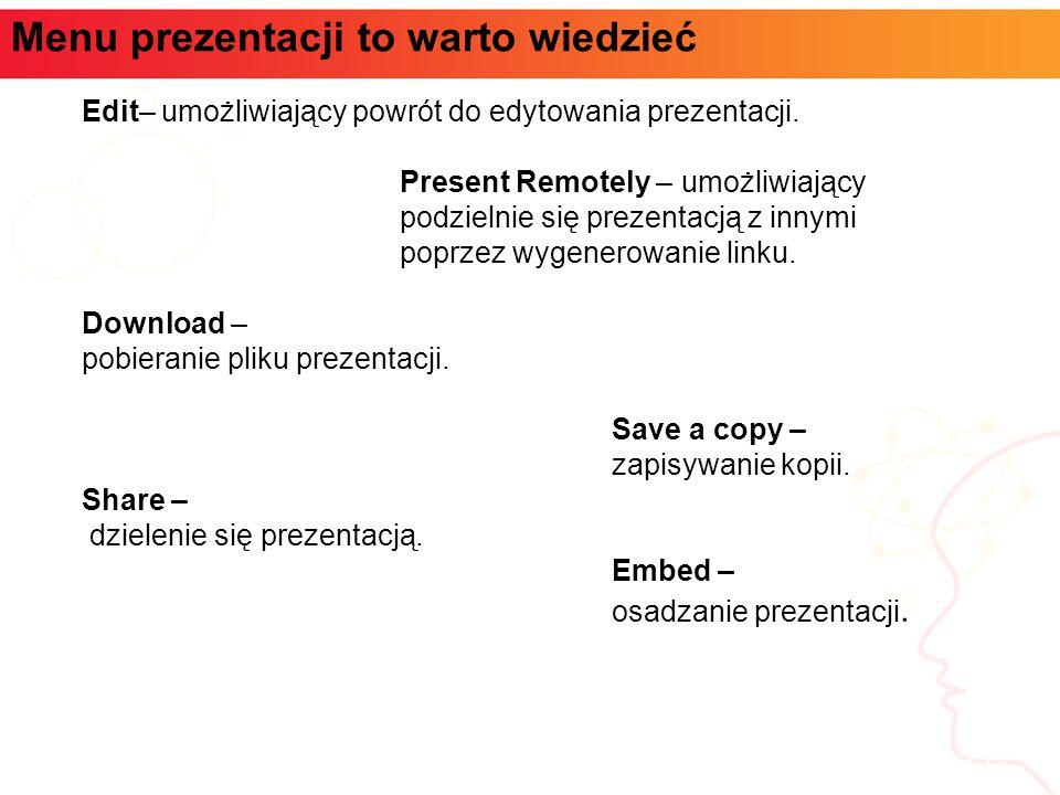 Menu prezentacji to warto wiedzieć informatyka + 11 Edit– umożliwiający powrót do edytowania prezentacji. Present Remotely – umożliwiający podzielnie
