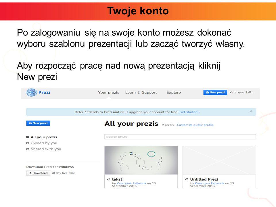 informatyka + 5 Twoje konto Po zalogowaniu się na swoje konto możesz dokonać wyboru szablonu prezentacji lub zacząć tworzyć własny.