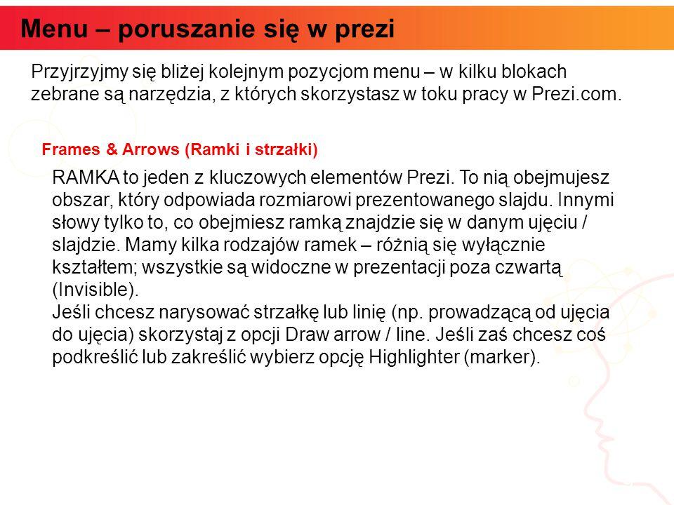 Menu – poruszanie się w prezi informatyka + 9 Przyjrzyjmy się bliżej kolejnym pozycjom menu – w kilku blokach zebrane są narzędzia, z których skorzystasz w toku pracy w Prezi.com.