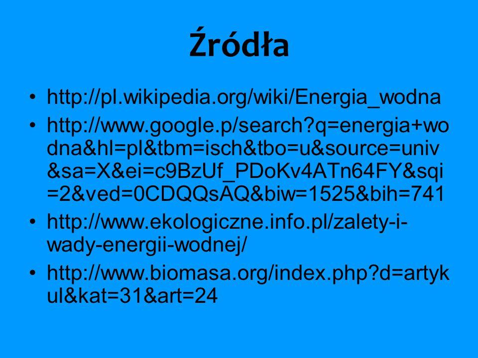 Źródła http://pl.wikipedia.org/wiki/Energia_wodna http://www.google.p/search?q=energia+wo dna&hl=pl&tbm=isch&tbo=u&source=univ &sa=X&ei=c9BzUf_PDoKv4A