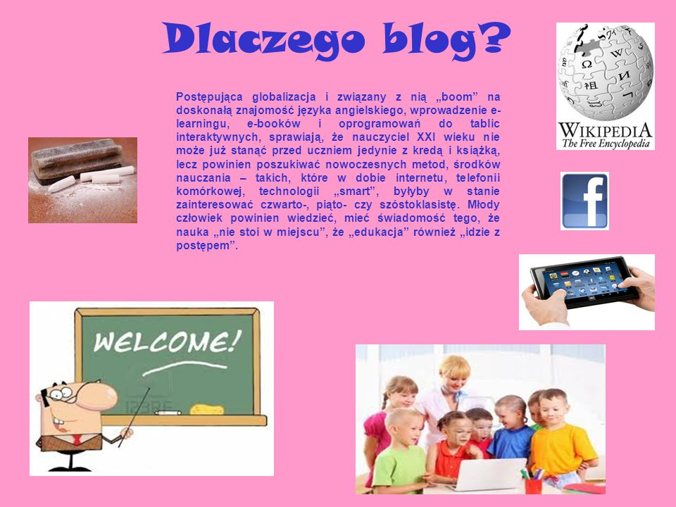 """Dlaczego blog? Postępująca globalizacja i związany z nią """"boom"""" na doskonałą znajomość języka angielskiego, wprowadzenie e- learningu, e-booków i opro"""