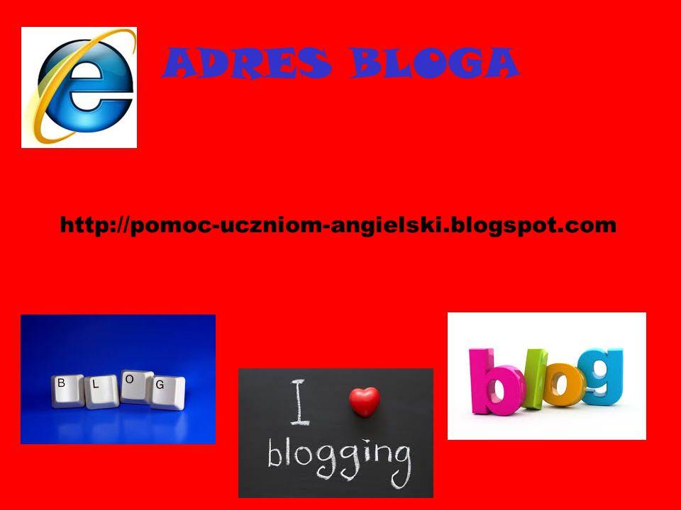 ADRES BLOGA http://pomoc-uczniom-angielski.blogspot.com