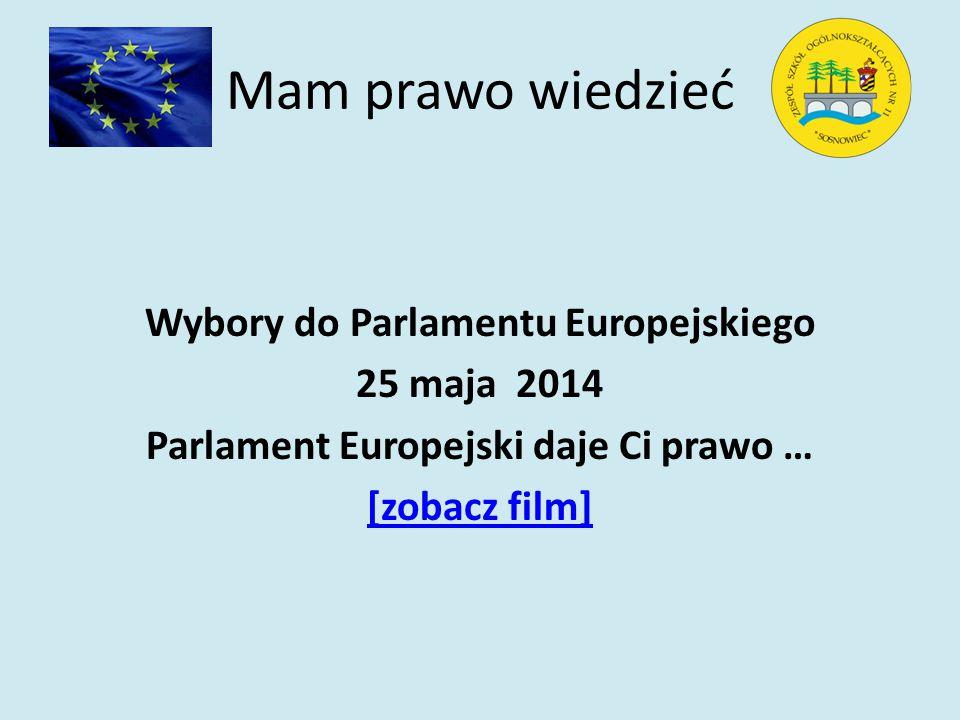 Mam prawo wiedzieć Wybory do Parlamentu Europejskiego 25 maja 2014 Parlament Europejski daje Ci prawo … [zobacz film]