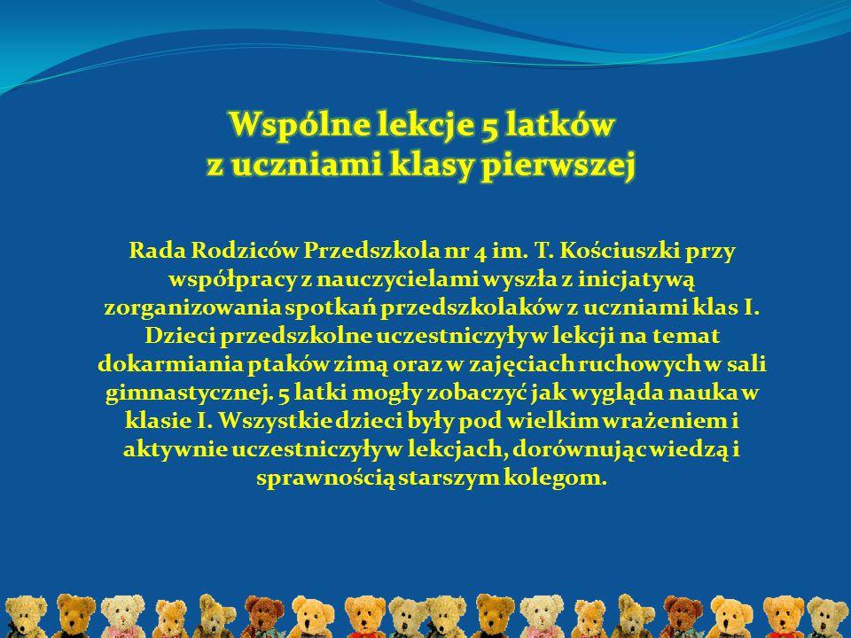 Rada Rodziców Przedszkola nr 4 im. T. Kościuszki przy współpracy z nauczycielami wyszła z inicjatywą zorganizowania spotkań przedszkolaków z uczniami