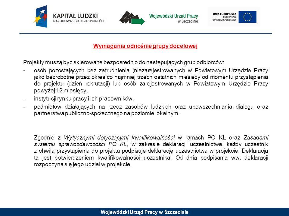 Wojewódzki Urząd Pracy w Szczecinie Wymagania odnośnie grupy docelowej Projekty muszą być skierowane bezpośrednio do następujących grup odbiorców: - o