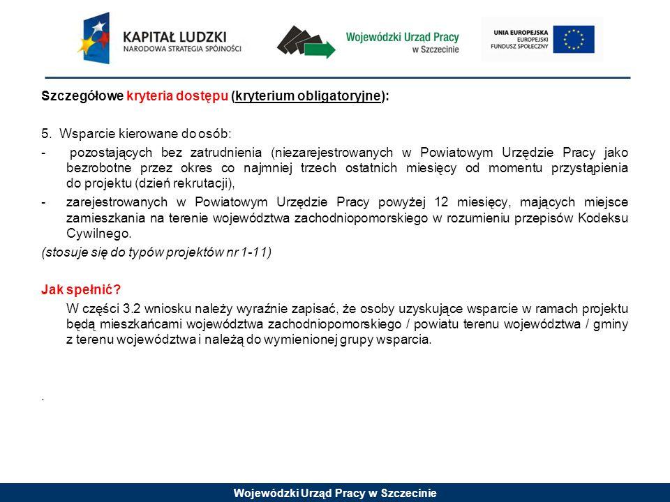 Wojewódzki Urząd Pracy w Szczecinie Szczegółowe kryteria dostępu (kryterium obligatoryjne): 5. Wsparcie kierowane do osób: - pozostających bez zatrudn