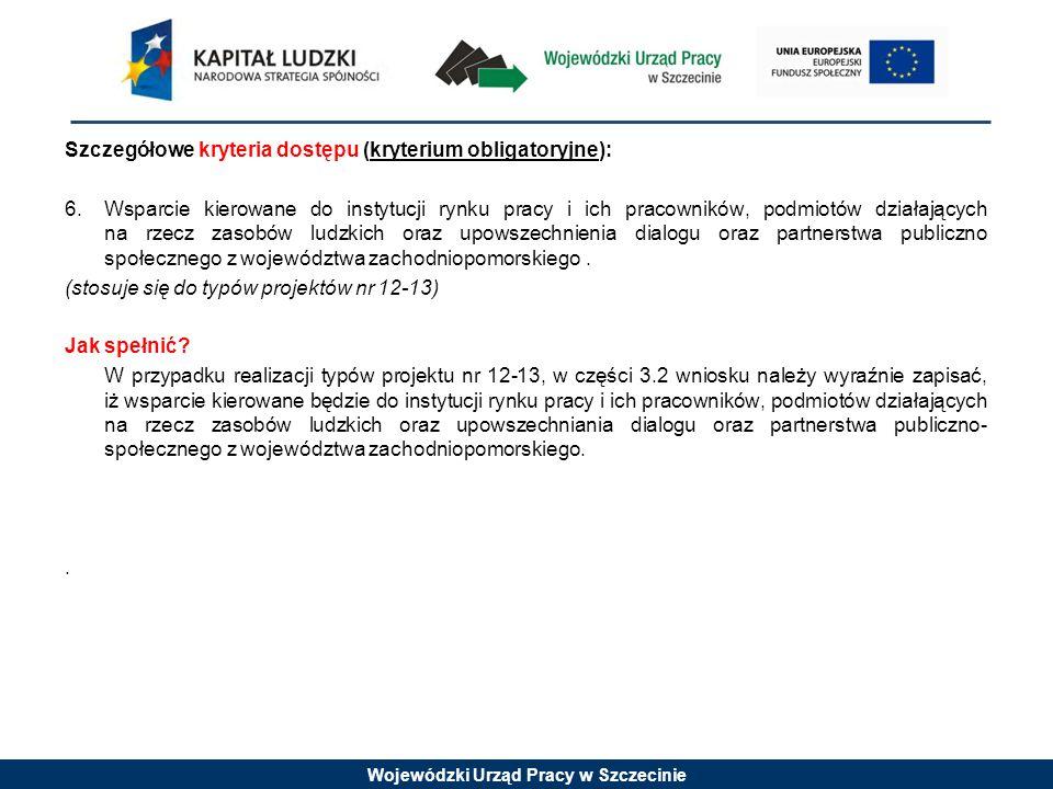 Wojewódzki Urząd Pracy w Szczecinie Szczegółowe kryteria dostępu (kryterium obligatoryjne): 6.Wsparcie kierowane do instytucji rynku pracy i ich praco