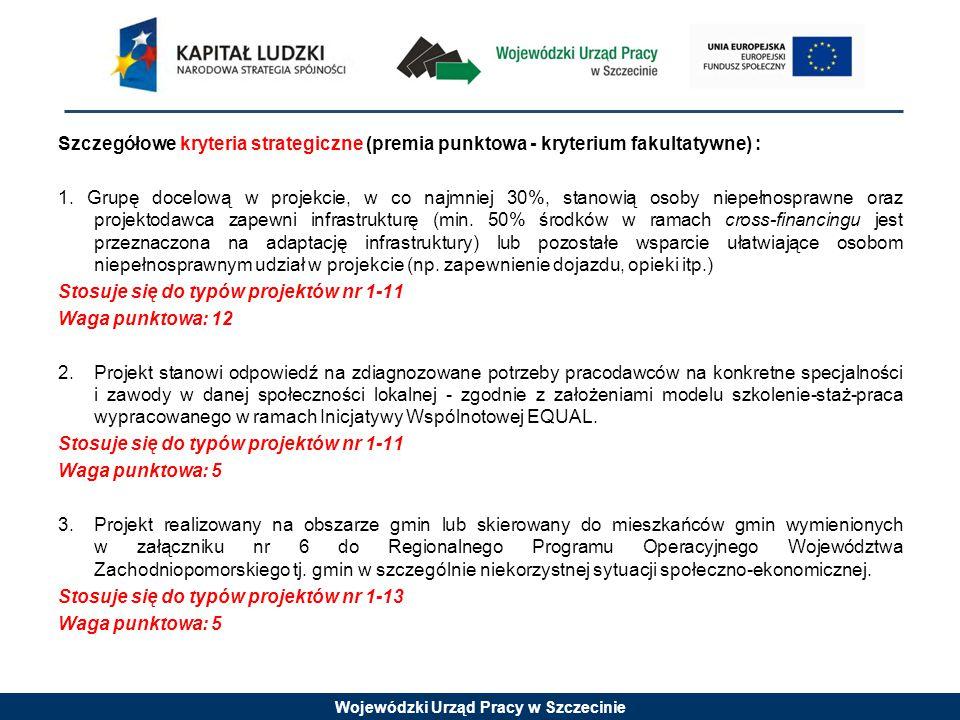 Wojewódzki Urząd Pracy w Szczecinie Szczegółowe kryteria strategiczne (premia punktowa - kryterium fakultatywne) : 1. Grupę docelową w projekcie, w co