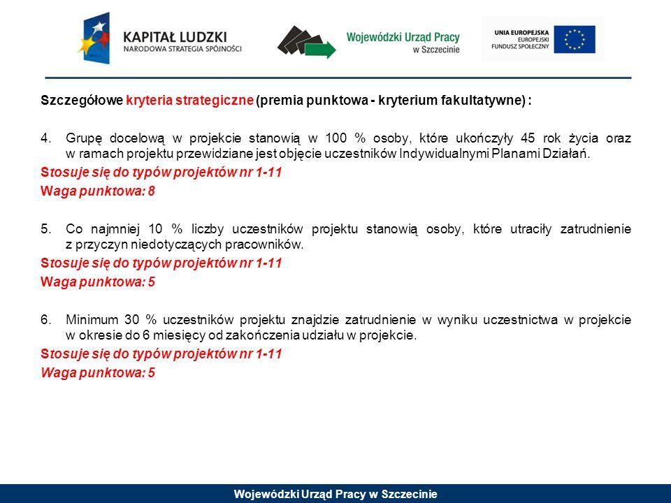 Wojewódzki Urząd Pracy w Szczecinie Szczegółowe kryteria strategiczne (premia punktowa - kryterium fakultatywne) : 4. Grupę docelową w projekcie stano
