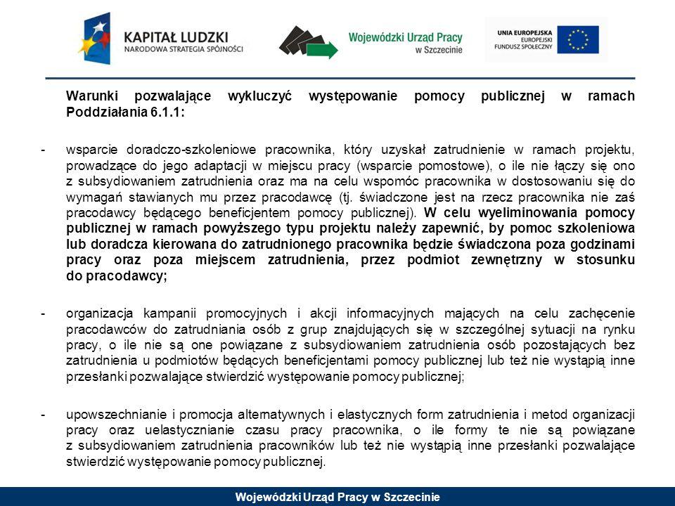 Wojewódzki Urząd Pracy w Szczecinie Warunki pozwalające wykluczyć występowanie pomocy publicznej w ramach Poddziałania 6.1.1: - wsparcie doradczo-szko