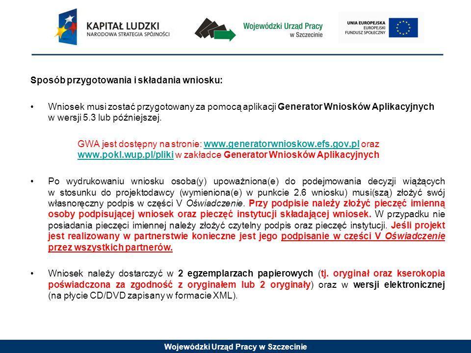 Wojewódzki Urząd Pracy w Szczecinie Sposób przygotowania i składania wniosku: Wniosek musi zostać przygotowany za pomocą aplikacji Generator Wniosków Aplikacyjnych w wersji 5.3 lub późniejszej.