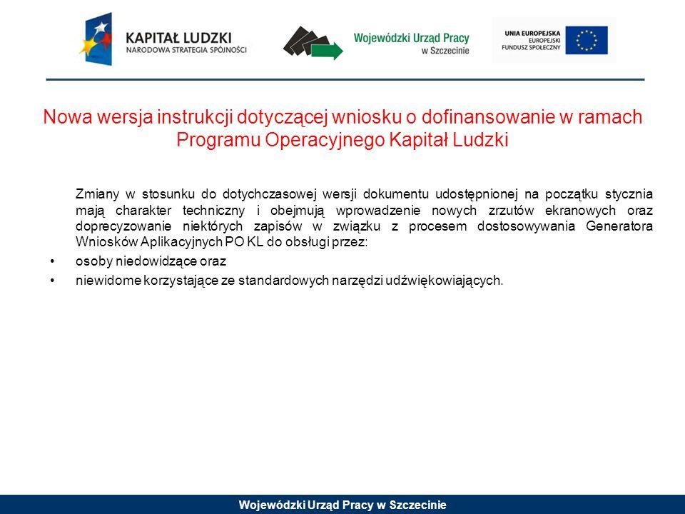 Wojewódzki Urząd Pracy w Szczecinie Nowa wersja instrukcji dotyczącej wniosku o dofinansowanie w ramach Programu Operacyjnego Kapitał Ludzki Zmiany w