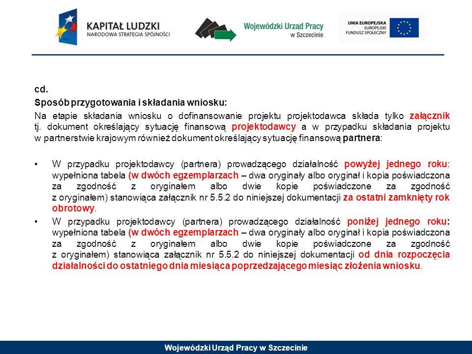 Wojewódzki Urząd Pracy w Szczecinie cd. Sposób przygotowania i składania wniosku: Na etapie składania wniosku o dofinansowanie projektu projektodawca