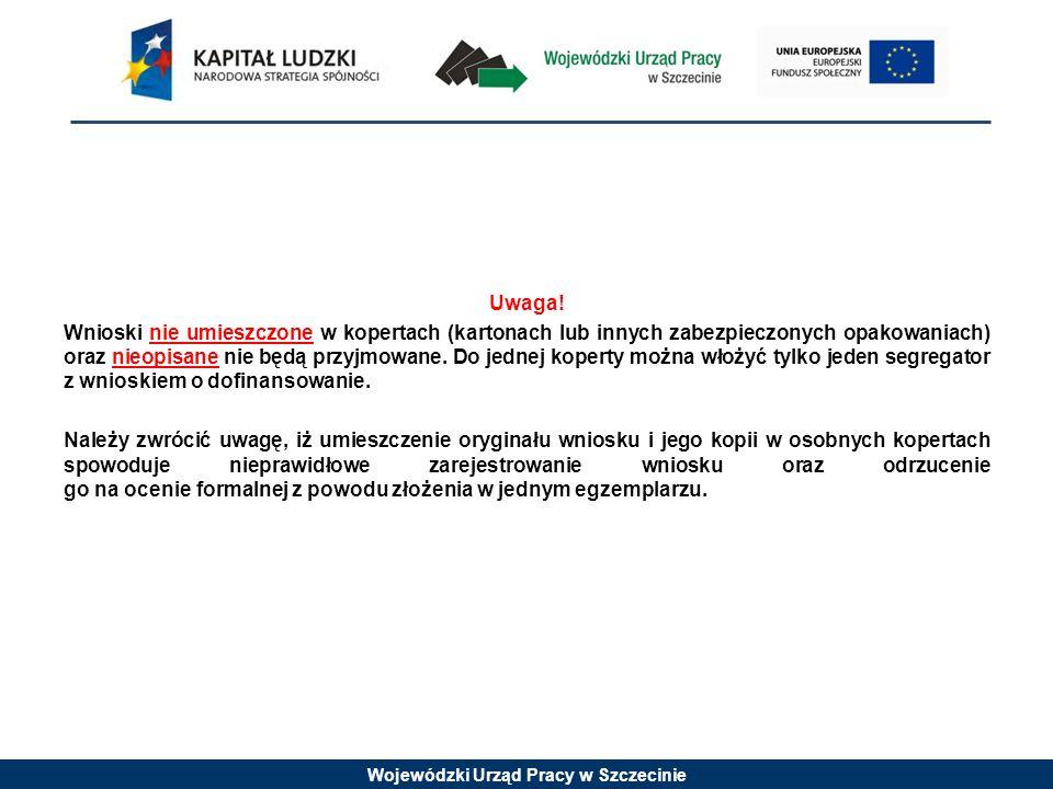 Wojewódzki Urząd Pracy w Szczecinie Uwaga! Wnioski nie umieszczone w kopertach (kartonach lub innych zabezpieczonych opakowaniach) oraz nieopisane nie