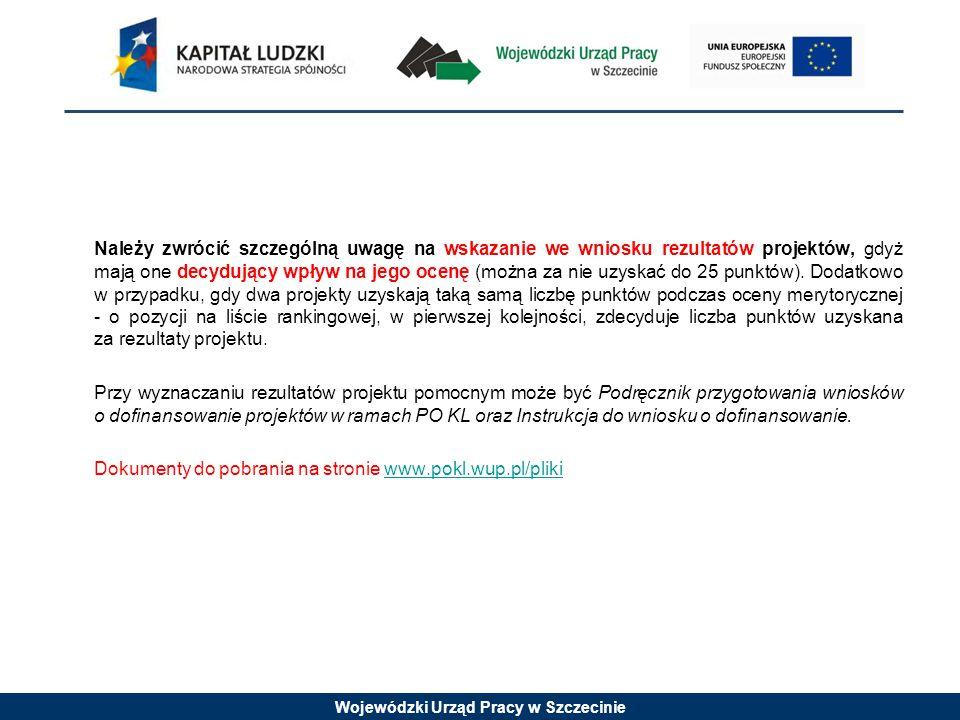 Wojewódzki Urząd Pracy w Szczecinie Należy zwrócić szczególną uwagę na wskazanie we wniosku rezultatów projektów, gdyż mają one decydujący wpływ na je