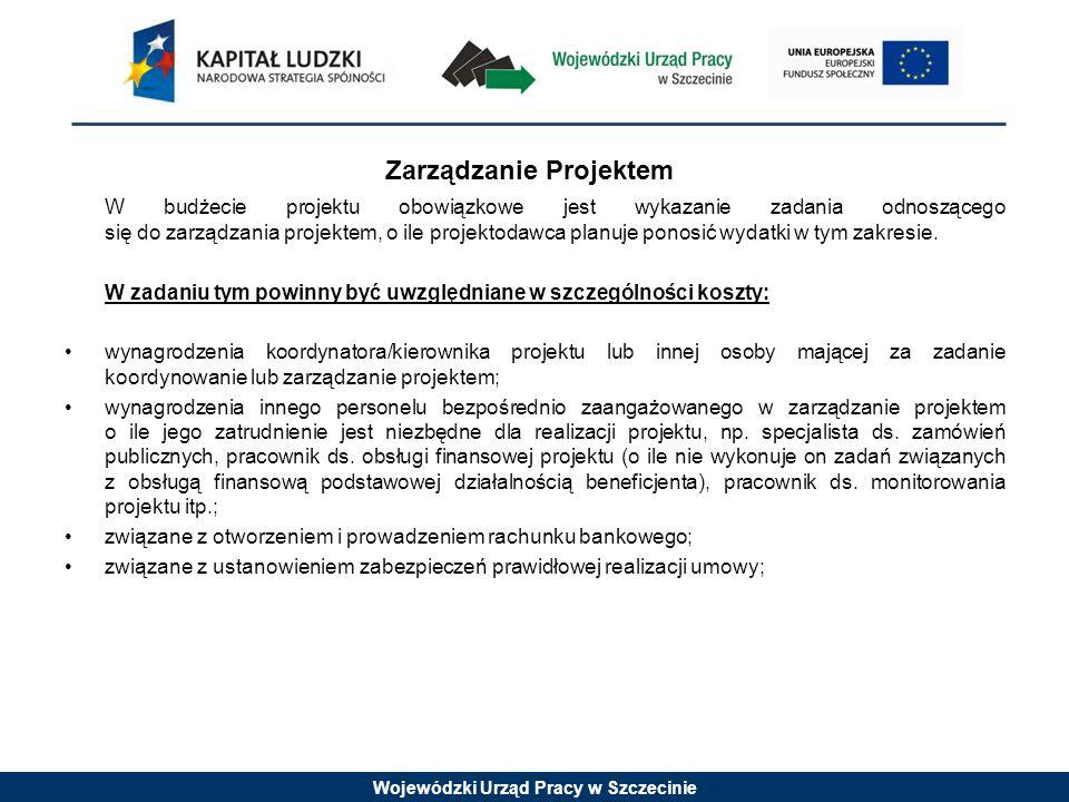 Wojewódzki Urząd Pracy w Szczecinie Zarządzanie Projektem W budżecie projektu obowiązkowe jest wykazanie zadania odnoszącego się do zarządzania projek