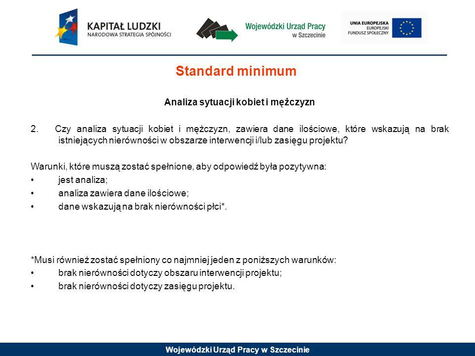 Wojewódzki Urząd Pracy w Szczecinie Standard minimum Analiza sytuacji kobiet i mężczyzn 2. Czy analiza sytuacji kobiet i mężczyzn, zawiera dane ilości