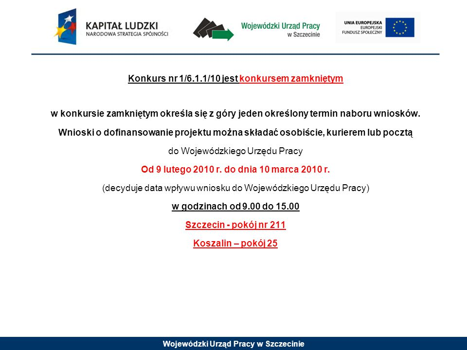 Wojewódzki Urząd Pracy w Szczecinie Alokacja 12 698 436,00 zł W tym: -wsparcie finansowe EFS: 10 793 670,60 zł -wsparcie finansowe krajowe: 1 904 765,40 zł