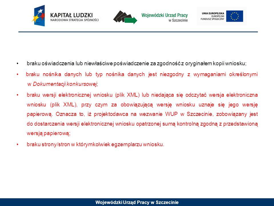 Wojewódzki Urząd Pracy w Szczecinie braku oświadczenia lub niewłaściwe poświadczenie za zgodność z oryginałem kopii wniosku; braku nośnika danych lub