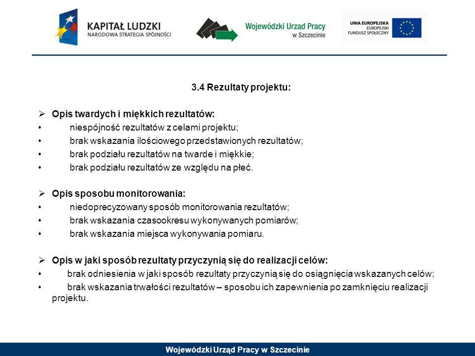 Wojewódzki Urząd Pracy w Szczecinie 3.4 Rezultaty projektu:  Opis twardych i miękkich rezultatów: niespójność rezultatów z celami projektu; brak wska