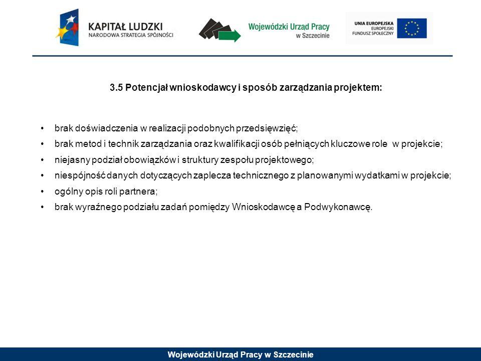 Wojewódzki Urząd Pracy w Szczecinie 3.5 Potencjał wnioskodawcy i sposób zarządzania projektem: brak doświadczenia w realizacji podobnych przedsięwzięć