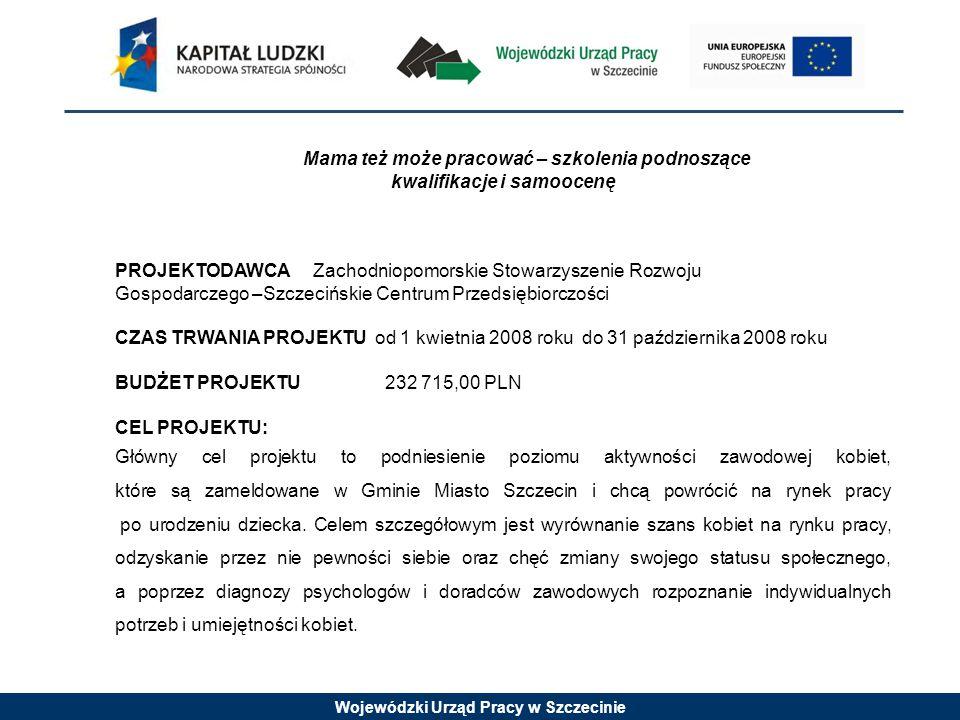 Wojewódzki Urząd Pracy w Szczecinie Mama też może pracować – szkolenia podnoszące kwalifikacje i samoocenę PROJEKTODAWCA Zachodniopomorskie Stowarzysz