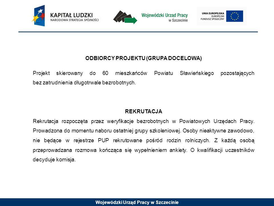 Wojewódzki Urząd Pracy w Szczecinie ODBIORCY PROJEKTU (GRUPA DOCELOWA) Projekt skierowany do 60 mieszkańców Powiatu Sławieńskiego pozostających bez zatrudnienia długotrwale bezrobotnych.