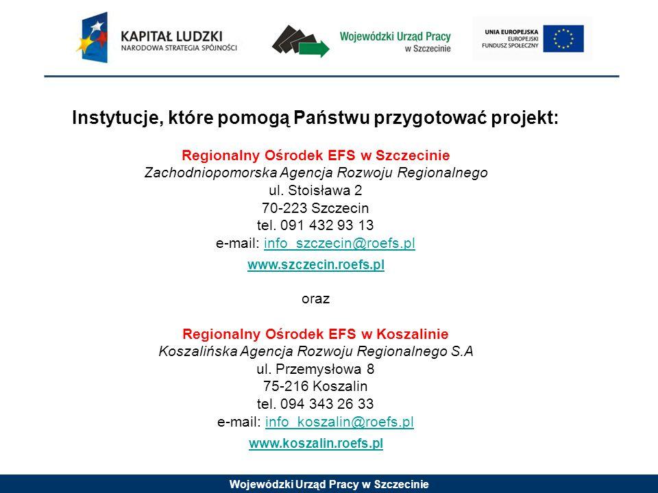 Wojewódzki Urząd Pracy w Szczecinie Instytucje, które pomogą Państwu przygotować projekt: Regionalny Ośrodek EFS w Szczecinie Zachodniopomorska Agencj