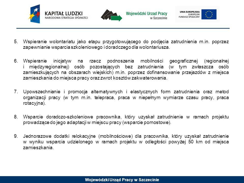 Wojewódzki Urząd Pracy w Szczecinie 5.Wspieranie wolontariatu jako etapu przygotowującego do podjęcia zatrudnienia m.in. poprzez zapewnianie wsparcia