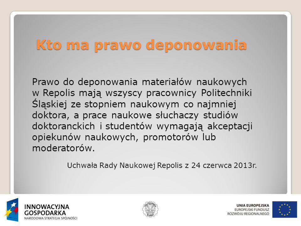 Kto ma prawo deponowania Prawo do deponowania materiałów naukowych w Repolis mają wszyscy pracownicy Politechniki Śląskiej ze stopniem naukowym co najmniej doktora, a prace naukowe słuchaczy studiów doktoranckich i studentów wymagają akceptacji opiekunów naukowych, promotorów lub moderatorów.