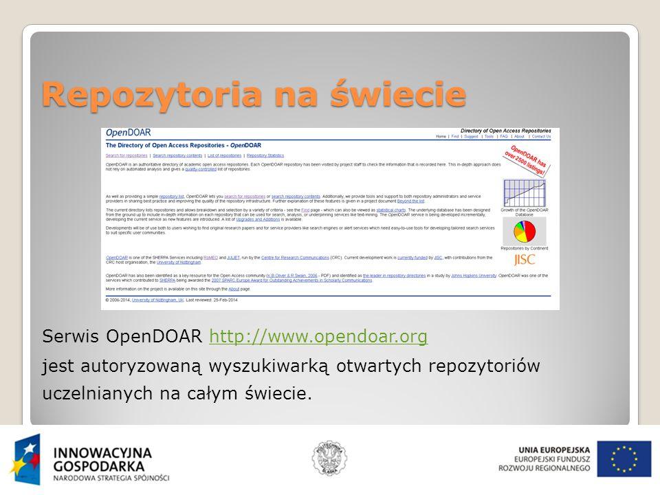 Repozytoria na świecie Serwis OpenDOAR http://www.opendoar.orghttp://www.opendoar.org jest autoryzowaną wyszukiwarką otwartych repozytoriów uczelnianych na całym świecie.