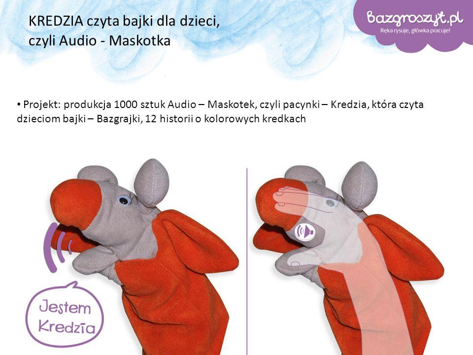 KREDZIA czyta bajki dla dzieci, czyli Audio - Maskotka Projekt: produkcja 1000 sztuk Audio – Maskotek, czyli pacynki – Kredzia, która czyta dzieciom bajki – Bazgrajki, 12 historii o kolorowych kredkach