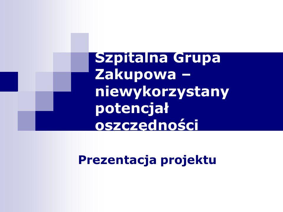 Szpitalna Grupa Zakupowa – niewykorzystany potencjał oszczędności Prezentacja projektu
