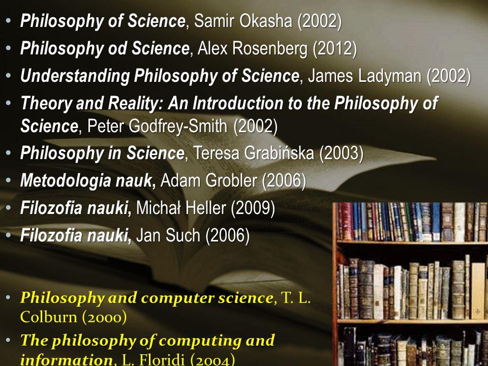 Philosophy of Science, Samir Okasha (2002) Philosophy of Science, Samir Okasha (2002) Philosophy od Science, Alex Rosenberg (2012) Philosophy od Scien
