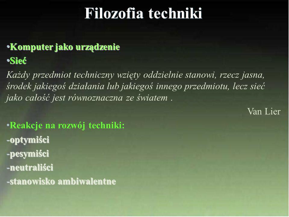 Filozofia techniki Komputer jako urządzenie Komputer jako urządzenie Sieć Sieć Każdy przedmiot techniczny wzięty oddzielnie stanowi, rzecz jasna, środ