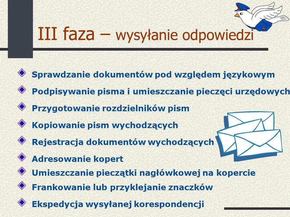 III faza – wysyłanie odpowiedzi Sprawdzanie dokumentów pod względem językowym Podpisywanie pisma i umieszczanie pieczęci urzędowych Przygotowanie rozd